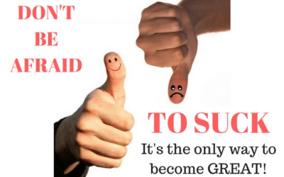 Don't Be Afraid to Suck – It's the Only Way to Become Great!